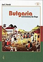Bułgaria : roztrwoniony dar Boga by Jan E.…