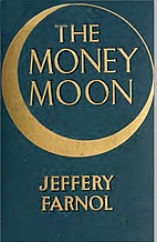 The money moon; a romance by Jeffery Farnol