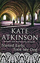 Started Early, Took My Dog: A Novel by Kate…