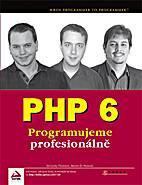 PHP 6 : programujeme profesionálně…