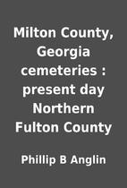 Milton County, Georgia cemeteries : present…