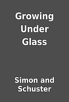 Growing Under Glass by Simon and Schuster