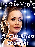 A Kiss Before Midnight by Felicia Mires