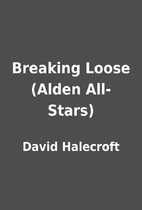 Breaking Loose (Alden All-Stars) by David…