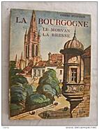 La Bourgogne, Le Morvan, La Bresse: ouvrage…