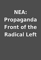 NEA: Propaganda Front of the Radical Left