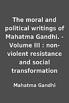 The moral and political writings of Mahatma…