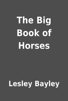 The Big Book of Horses by Lesley Bayley