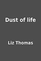 Dust of life by Liz Thomas