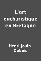 L'art eucharistique en Bretagne by Henri…