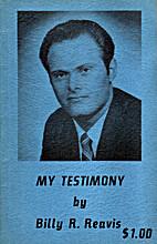 My Testimony by Billy R. Reavis