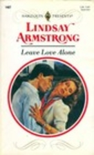 Leave Love Alone by Lindsay Armstrong