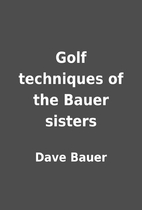 Golf techniques of the Bauer sisters by Dave…