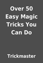 Over 50 Easy Magic Tricks You Can Do by…