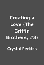 Creating a Love (The Griffin Brothers, #3)…