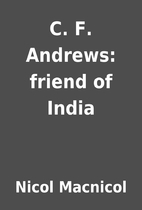 C. F. Andrews: friend of India by Nicol…
