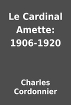 Le Cardinal Amette: 1906-1920 by Charles…