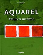 Aquarel kleuren mengen voor gevorderden :…
