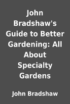 John Bradshaw's Guide to Better Gardening:…