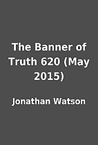 The Banner of Truth 620 (May 2015) by…