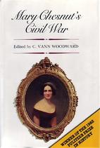 Mary Chesnut's Civil War by Mary Chesnut