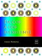 Da Cor à Cor Inexistente by Israel Pedrosa