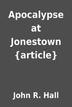 Apocalypse at Jonestown {article} by John R.…