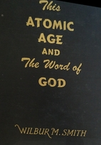 This Atomic Age and the Word of God by…