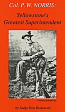Col. P.W. Norris: Yellowstone's Greatest…