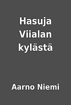 Hasuja Viialan kylästä by Aarno…