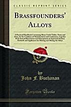 Brassfounders' Alloys: A Practical Handbook…
