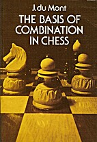 The Basis of Combination in Chess by J. Du…