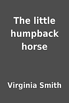 The little humpback horse by Virginia Smith