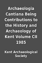 Archaeologia Cantiana Being Contributions to…