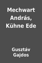 Mechwart András, Kühne Ede by…