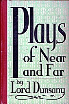 Plays of Near & Far by Lord Dunsany