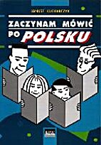 Zaczynam Mowic Po Polsku by Janusz…