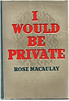 I Would Be Private by Rose Macaulay