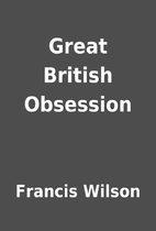 Great British Obsession by Francis Wilson