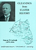 Gleanings from Ulster History by Seamus…