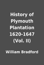History of Plymouth Plantation 1620-1647…