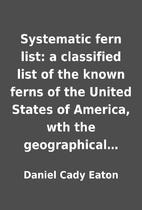 Systematic fern list: a classified list of…