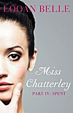 Miss Chatterley, Part IV: Spent by Logan…