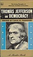Thomas Jefferson on Democracy by Saul K.…