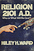 Religion 2101 A.D by Hiley H. Ward