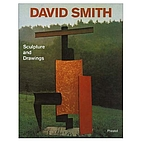 David Smith by David Smith: Sculpture and…