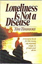 Loneliness is not a disease by Tim Timmons