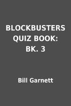 BLOCKBUSTERS QUIZ BOOK: BK. 3 by Bill…