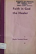 Faith in God the healer by Phyllis Taunton…