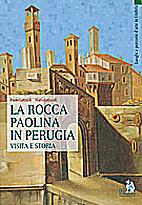 La Rocca Paolina in Perugia by Paolo…